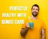 Perfectly healthy with Bonus Card
